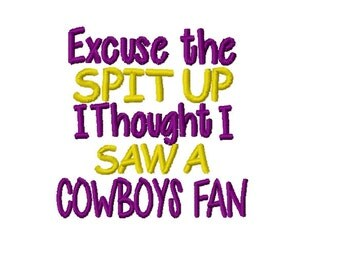 Excuse The Spit Up I Thought I Saw A Cowboys Fan - Machine Embroidery Design - 4x4