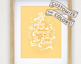 Be Silly Be Honest Be Kind Ralph Waldo Emerson Printable Nursery Baby Kids Decor Customizable Custom Colors 8 x 10 or 11 x 14