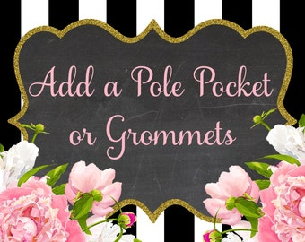Add POLE POCKET or GROMMETS to your order