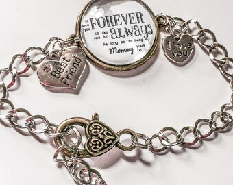 Bracelet  ~ I'll love you forever I'll like you for always as long as I'm living my baby you'll be ~ mommy or optional daughter