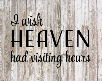 I Wish Heaven Had Visiting Hours - Sympathy Gift