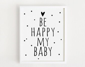 Printable Be happy my baby quotes Poster Sign White and black simple Cute Nursery Wall art Decor art print download 8x10 INSTANT DOWNLOAD