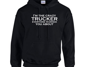 I'm The Crazy Trucker  Everyone Warned You About.  Mens Hoodie.  Men Occupation.Trucker Hoodies