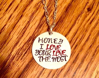 Honey I Love Your Love The Most Necklace. Handmade, Hand-Stamped Round Alkeme Pendant With or Without Charm.