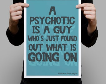 William Burroughs Quote  'A psychotic is a guy who's just found out what's going on' literary quote poster -