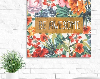 8 x 8, Quote Print: Be Awesome, Digital Download. Inspirational floral print. Wall Art, Decor