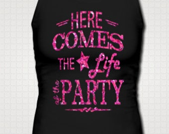 Here Comes The Life Of The Party Slim Tank Top Fitness Glitter Neon Glow In The Dark Fitness Country Shirt Southern Girl Custom Made