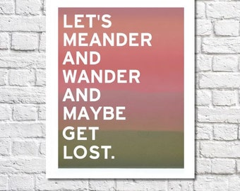 Wanderlust Quote Let's Get Lost Print Travel Poster Adventure Poster Dorm Room Decor Wall Art Let's Wander & Meander Saying Free Spirit Gift