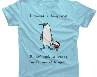 I Touched a Booby Tshirt - Mens and Ladies Sizes - Cute Funny TShirt