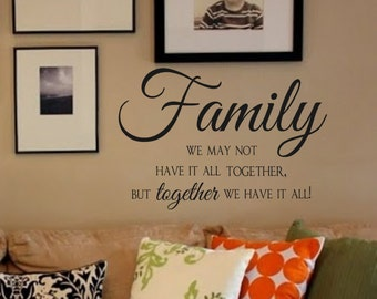 Family Vinyl Wall Decal- We May Not Have It All Together But Together We Have It All- Wall Quotes Lettering for the walls-Humor