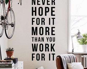 Never hope for it more than you work for it Wall Decal, Large Inspirational Wall Quotes Wall Words Typography Letters WAL-2250