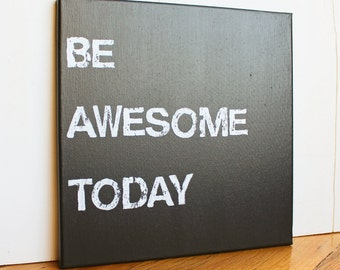 Be AWESOME today, Inspirational Quote, Motivational, 12X12 Canvas Sign, Wall Art, Black and White, Office, Gift, Photo Prop, Typography art