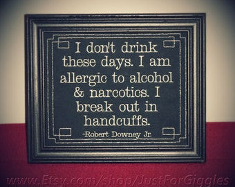 "Sobriety Quote Funny Robert Downey Jr. ""Handcuffs""  framed embroidery 8x10- adjustable in color"