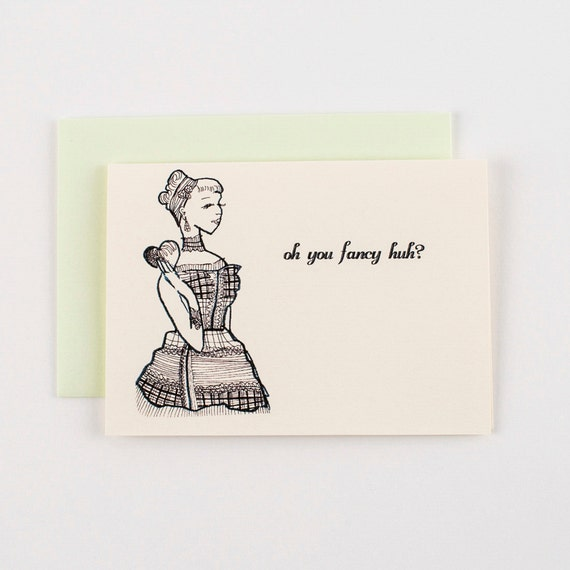 Oh You Fancy Huh Greeting Card