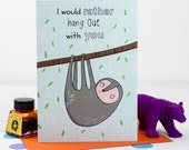 I Would Rather Hang Out With You Card, Sloth, Valentines, Love Note - Free Postage