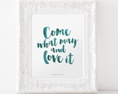 INSTANT DOWNLOAD Come What May and Love it - 8x10 printable graphic art, turquoise brush script watercolor LDS art Joseph B. Wirthlin quote