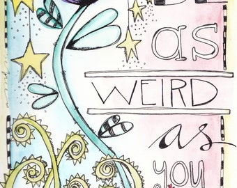 Be as WEIRD as you are: ORIGINAL word art by LilliBean Designs water color painting inspirational quotes to live by FREE world shipping