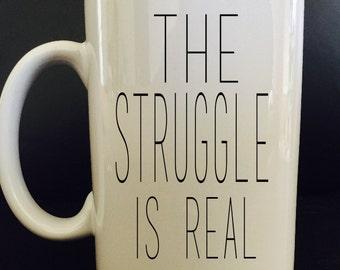 The Struggle is Real - Coffee Mug - Funny Coffee Mug