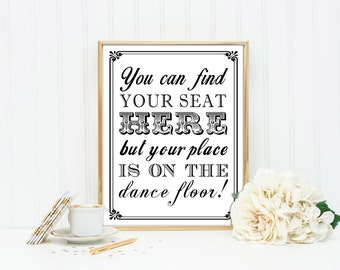 PRINTABLE - You can find your seat here, but your place is on the dance floor  - Wedding Seating Chart Sign - 8 x 10 / 5 x7 Instant Download