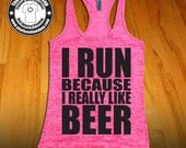 I Run Because I Really Like Beer - Racerback Burnout Tank Top. Funny Womens Workout Tank Tops. Cross Training Tank Top.