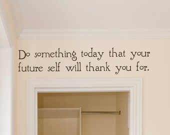 Do something today that your future self will thank you for, inspirational quote, believe in yourself, motivational quote, home decor