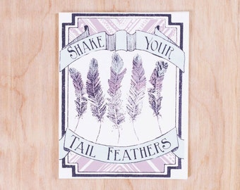 Shake Your Tail Feathers Screen Printed Greeting Card