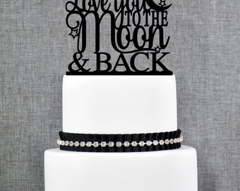 Love You To The Moon and Back Wedding Cake topper, Love You To The Moon and Back with Stars and Moon Cake Topper- (S150)