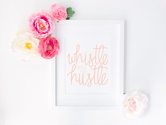 https://www.etsy.com/listing/239702790/whistle-while-you-hustle-print-in-peach?ga_order=most_relevant&ga_search_type=all&ga_view_type=gallery&ga_search_query=hustle&ref=sr_gallery_1