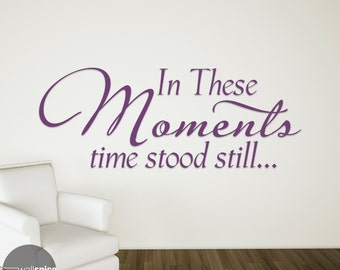 In These Moments Time Stood Still Vinyl Wall Decal Sticker