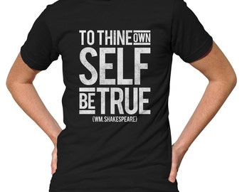 To Thine Own Self be True Hamlet Shakespeare T-Shirt - Mens and Ladies Sizes Small-3X - (Please see SIZING CHART in Item Details)