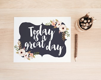 "PRINTABLE Art ""Today is a Great day"" Typography Art Print Floral Wall Art Floral Art print Be Awesome Today Today will be amazing"