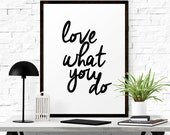 Printable Quote Art, Motivational Print, Love What You Do, Black And White Print, Typography Print, Printable Art, Digital Download Art