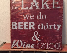 at the Lake we do Beer thirty & Wine o'clock, rustic, hand painted, handmade, wooden, wall hanging, party, drink, cabin, lodge, patio