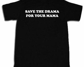 Save The Drama For Your Mama T-shirt Funny Sarcastic Hilarious Tee Shirt