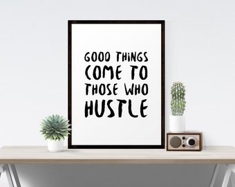 Good Things Come To Those Who Hustle Printable, Printable Art, Black and White Typography, Inspirational Quote