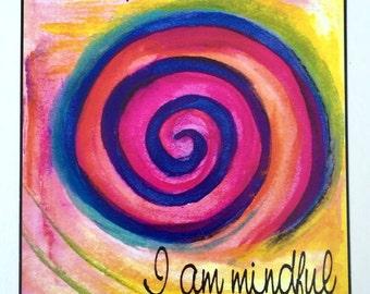 Today I am MINDFUL Buddhist Zen Yoga Meditation Mindfulness Spiral LAW of ATTRACTION Affirmation Thinking Heartful Art by Raphaella Vaisseau