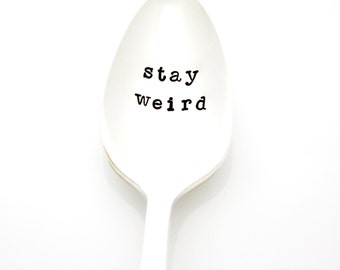 Stay Weird. Hand stamped spoon for your morning coffee. Engraved silverware by Milk & Honey.
