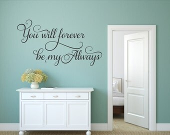 You Will Forever Be My Always Wall Decal Romantic Decal Master Bedroom Decal Love Wall Decal Always And Forever Vinyl Decal Wedding Decor