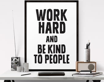 Printable Quotes, Inspirational Print, Work Hard and Be Kind To People, Typography Poster, Motivational Poster, Digital Download Art