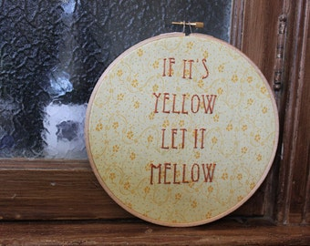 Hand Embroidery Hoop Art- If it's yellow let it mellow/ Hoop Home, Bathroom Decor- Funny Wall Art- Unique Gift
