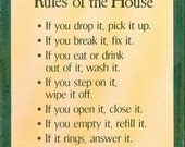 Special order ...Rules of the House posters  (2)   9 in by 12 in  If you drop it pick it up etc