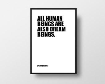 All human beings, are also, dream beings, Jack Kerouac, On the Road, Literary Quote, Inspiration Quote, Life Quote, Literary Poster