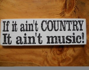 If it ain't COUNTRY It ain't music     Wood Sign