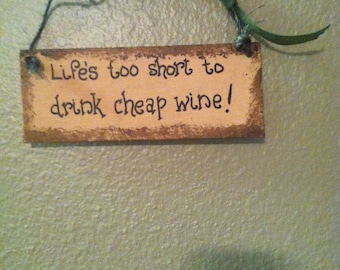 wooden wine sign Wooden wall art Funny wall hanging Funny wine signs Life's too short to drink cheap wine Wine decor