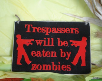 """Trespassers will be eaten by zombies, walking dead, walkers, Halloween Wood Sign Small 5x7"""""""