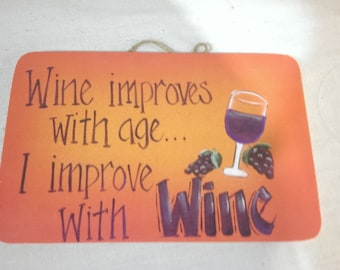 "Wine Improves With Age, I Improve With Wine -   8"" x 5.5"""