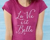 La Vie est Belle, Life is Beautiful, chic graphic tee, french slogan tshirt, gifts for women, Paris typography, Black, pink, dark pink S-XXL