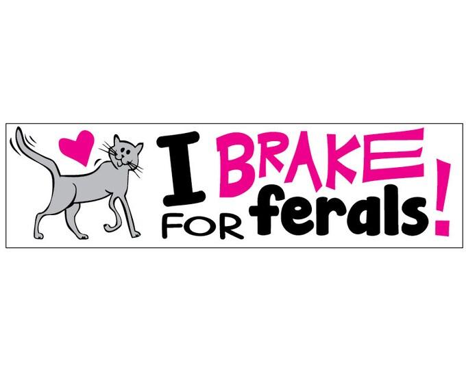 I Brake for Ferals Decal Vinyl or Magnet Bumper Sticker