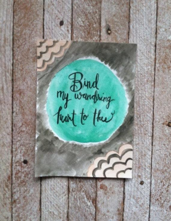 Bind my wandering heart to thee - hymn art - watercolor painting - brush lettering - hymn watercolor