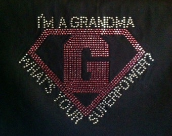 I'm Grandma What's Your Superpower!  Created with High Quality Rhinestones for that Special Grandma!